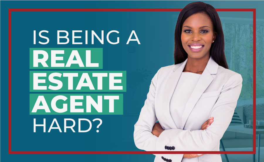 The 9 Hardest Parts of Being a Real Estate Agent