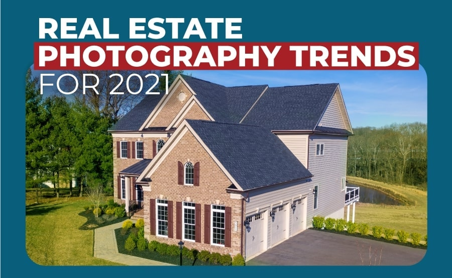 Top 5 Real Estate Photography Trends in 2021