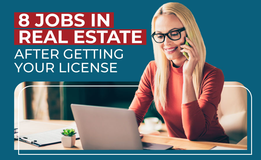 8 Career Opportunities in Real Estate After Getting Your License